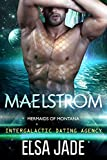 Maelstrom: Intergalactic Dating Agency (Mermaids of Montana Book 1)