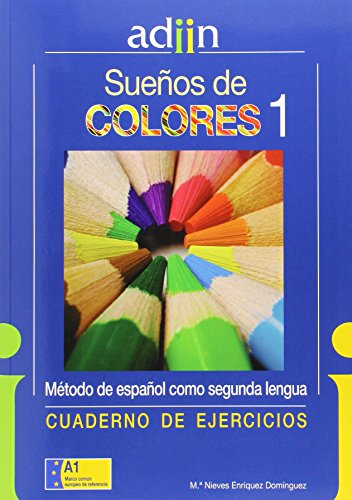 Curso de Español como segunda lengua. Sueños de Colores. ADIIN. Nivel Básico A1. Cuaderno de Ejercicios con Solucionario.