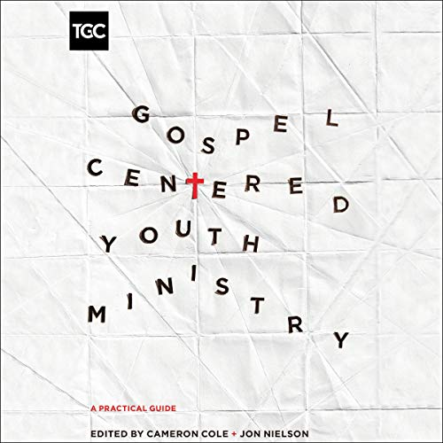 Gospel-Centered Youth Ministry cover art