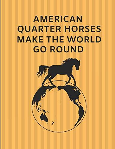 American Quarter Horses Make The World Go Round: Custom-Made Journal Note Book