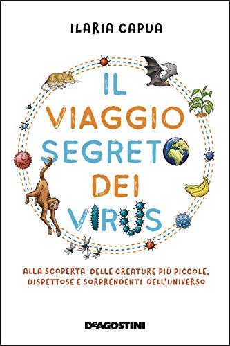 Il viaggio segreto dei virus. Alla scoperta delle creature più piccole, dispettose e sorprendenti dell'universo