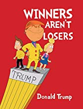 Winners Aren't Losers - President Donald Trump