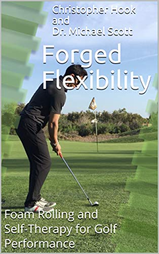 Forged Flexibility: Foam Rolling and Self-Therapy for Golf Performance (Forged Golf Performance Book 1)