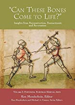 'Can These Bones Come to Life?', Volume 1: Historical European Martial Arts (Insights from Reconstruction, Reenactment, and Re-Creation)