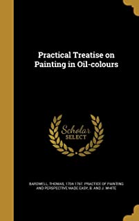 Practical Treatise on Painting in Oil-Colours