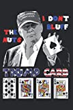 Funny Trump Poker I Dont Bluff The Nuts Ace President: Notebook Planner -6x9 inch Daily Planner Journal, To Do List Notebook, Daily Organizer, 114 Pages