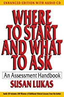 Where to Start and What to Ask: An Assessment Handbook (Enhanced Edition with Audio CD) (Norton Series on Interpersonal Neurobiology) by Susan Lukas(2012-05-21)