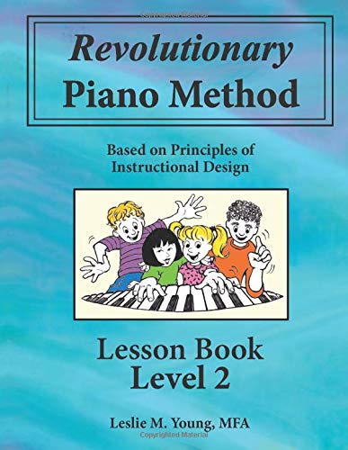 Revolutionary Piano Method: Lesson Book 2: Based on Principles of Instructional Design (Volume 2)