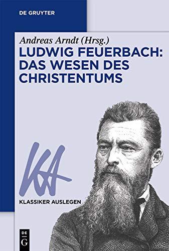 Ludwig Feuerbach: Das Wesen des Christentums (Klassiker Auslegen 52) (German Edition)