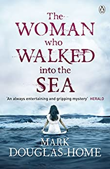 The Woman Who Walked into the Sea (The Sea Detective Book 2) by [Mark Douglas-Home]