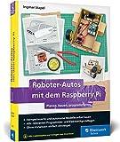 Roboter-Autos mit dem Raspberry Pi: Planen, bauen, programmieren. Programmierung und Elektronik spielerisch entdecken. Geeignet für Maker jeden ... Pi, Python und Elektronik – ohne Vorwissen