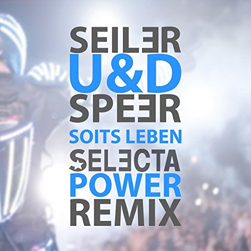 Seiler und Speer - Soits Leben (Selecta Power Remix Radio Edit)