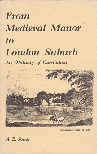 From Medieval Manor to London Suburb: An Obituary of Carshalton.