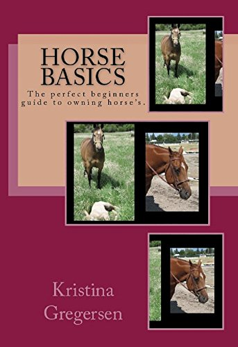 Horse Basics: The perfect beginners guide to owning horse's. (English Edition)