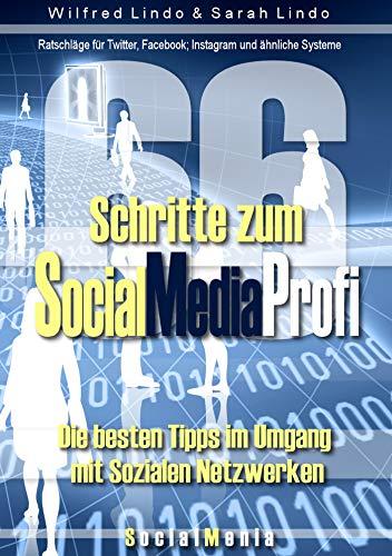 66 Schritte zum Social Media Profi: Die besten Tipps im Umgang mit sozialen Netzwerken. Ratschläge für Twitter, Facebook; Instagram und ähnliche Systeme