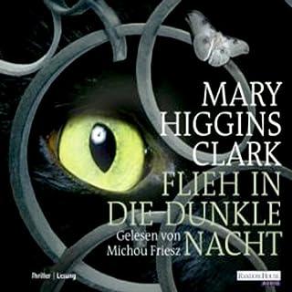 Flieh in die dunkle Nacht                   Autor:                                                                                                                                 Mary Higgins Clark                               Sprecher:                                                                                                                                 Michou Friesz                      Spieldauer: 6 Std. und 33 Min.     12 Bewertungen     Gesamt 3,6
