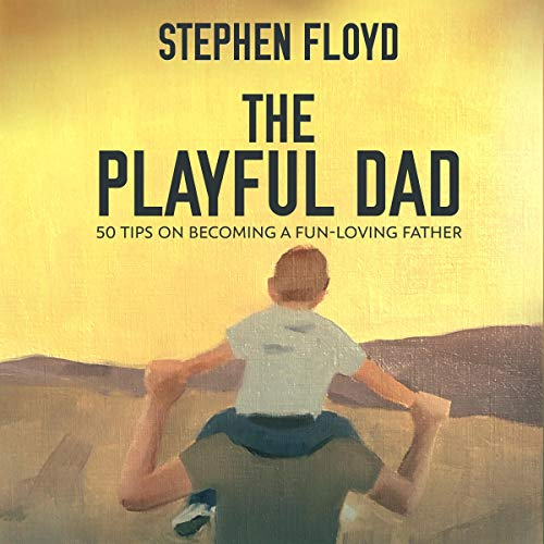 Listen The Playful Dad: 50 Tips on Becoming a Fun-Loving Father audio book