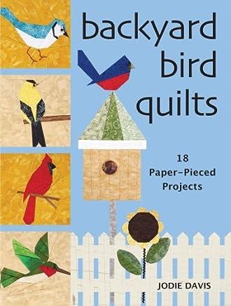 Backyard Bird Quilts: 18 Paper-Pieced Projects