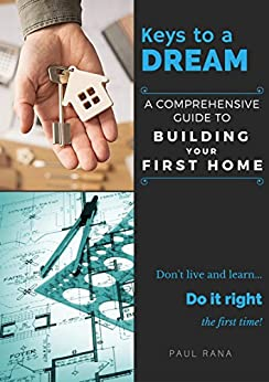 Keys to a Dream: A Comprehensive Guide to Building Your First Home by [Paul Rana]