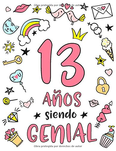 13 Años Siendo Genial: Regalo de Cumpleaños 13 Años Para Niñas. Cuaderno de Notas, Libreta de Apuntes, Anotador o Diario Personal