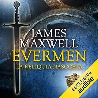 Evermen. La reliquia nascosta     Evermen 2              Di:                                                                                                                                 James Maxwell                               Letto da:                                                                                                                                 Mimmo Strati                      Durata:  16 ore e 50 min     69 recensioni     Totali 4,7