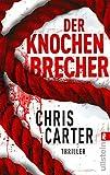 Der Knochenbrecher (Ein Hunter-und-Garcia-Thriller, Band 3) - Chris Carter