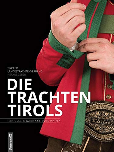 Die Trachten Tirols: Fotos von Brigitte und Gerhard Watzek