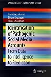 Identification of Pathogenic Social Media Accounts: From Data to Intelligence to Prediction (SpringerBriefs in Computer Science) (English Edition)