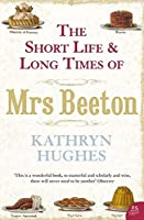 The Short Life and Long Times of Mrs Beeton