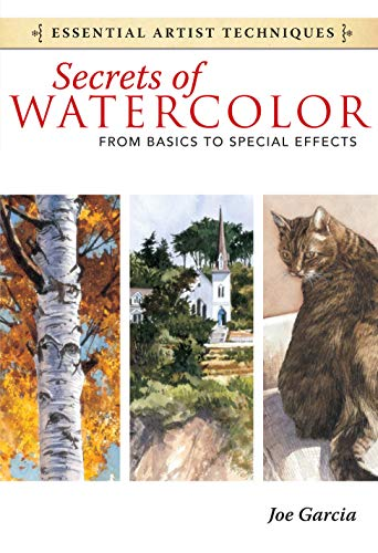 Secrets of Watercolor - From Basics to Special Effects (Essential Artist Techniques)