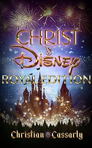 Christ vs. Disney: The Royal Edition (English Edition)