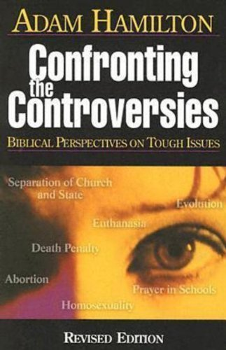 Confronting the Controversies: Biblical Perspectives on Tough Issues by Adam Hamilton (2005) Paperback