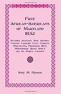 Free African-Americans Maryland, 1832: Including Allegany, Anne Arundel, Calvert, Caroline, Cecil, Charles, Dorchester, Fr...