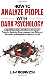 How to Analyze People with Dark Psychology: A Speed Guide to Reading Human Personality Types by Analyzing Body Language. How Different Behaviors are Manipulated by Mind Control (Mind Mastery)