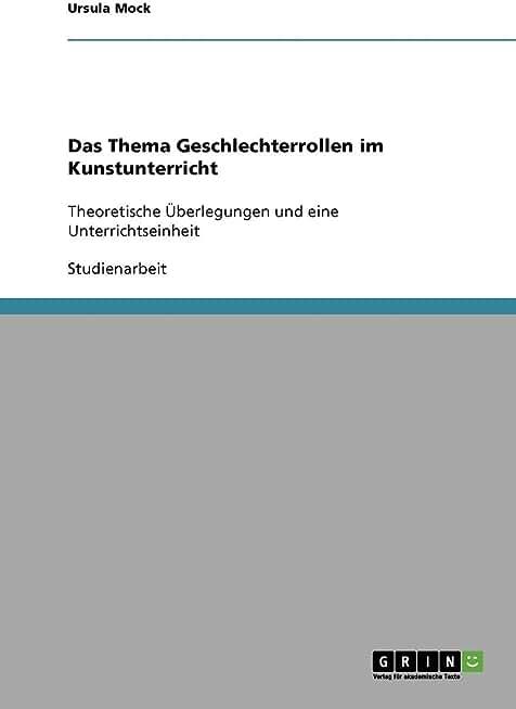 Das Thema Geschlechterrollen im Kunstunterricht: Theoretische Überlegungen und eine Unterrichtseinheit