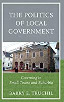 The Politics of Local Government: Governing in Small Towns and Suburbia