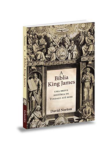 A Bíblia King James. Uma Breve História de Tyndale Até Hoje