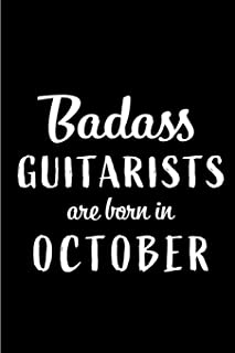 Badass Guitarists Are Born In October: Blank Line Funny Journal, Notebook or Diary is Perfect Gift for the October Born. M...