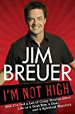 I'm Not High: (But I've Got a Lot of Crazy Stories about Life as a Goat Boy, a Dad,...