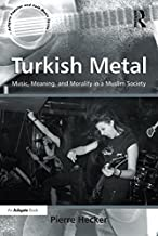 Turkish Metal: Music, Meaning, and Morality in a Muslim Society (Ashgate Popular and Folk Music Series)