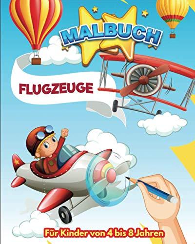 Malbuch - Flugzeuge   Für Kinder von 4 bis 8 Jahren: Wunderschönes Malbuch 30 unveröffentlichte Zeichnungen zum Thema Fliegen für Mädchen und Jungen   ...   Geschenkidee für unsere kleinen Piloten