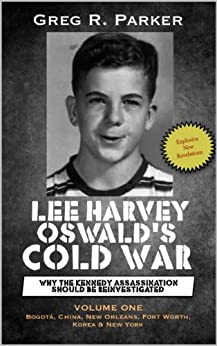 [Greg R. Parker]のLee Harvey Oswald's Cold War: Why the Kennedy Assassination Should Be Reinvestigated (English Edition)