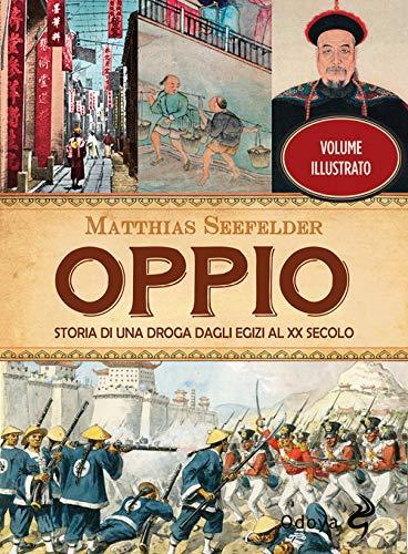Oppio. Storia di una droga dagli egizi al XX secolo