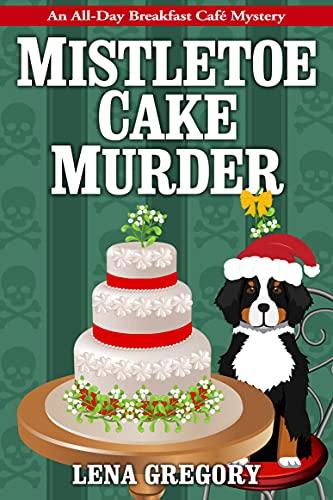Mistletoe Cake Murder (All-Day Breakfast Cafe Mystery Book 6) by [Lena Gregory]