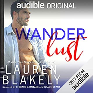 Wanderlust                   Written by:                                                                                                                                 Lauren Blakely                               Narrated by:                                                                                                                                 Richard Armitage,                                                                                        Grace Grant                      Length: 8 hrs and 46 mins     44 ratings     Overall 4.2
