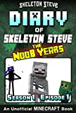 Diary of Minecraft Skeleton Steve the Noob Years - Season 1 Episode 1 (Book 1): Unofficial Minecraft Books for Kids, Teens, & Nerds - Adventure Fan Fiction ... Steve the Noob Years) (English Edition)