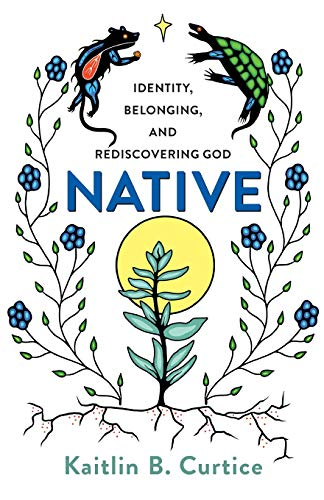 Compare Textbook Prices for Native: Identity, Belonging, and Rediscovering God Illustrated Edition ISBN 9781587434310 by Curtice, Kaitlin B.