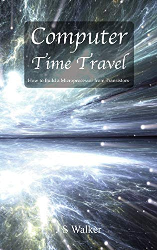 Compare Textbook Prices for Computer Time Travel: How to build a microprocessor from transistors  ISBN 9780995707207 by Walker, JS