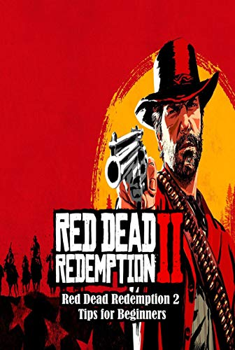Red Dead Redemption 2: Red Dead Redemption 2 Tips for Beginners: Red Dead Redemption 2 Game Guide (English Edition)