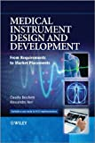 Medical Instrument Design and Development: From Requirements to Market Placements...